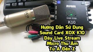 Hướng Dẫn Sử Dụng Sound Card XOX K10, Dây Live Stream, Micro Thu Âm Từ A Đến Z - Cường Audio