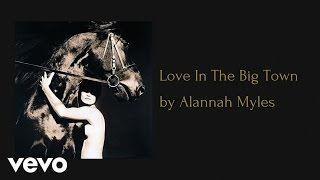 Alannah Myles - Love In The Big Town (AUDIO)