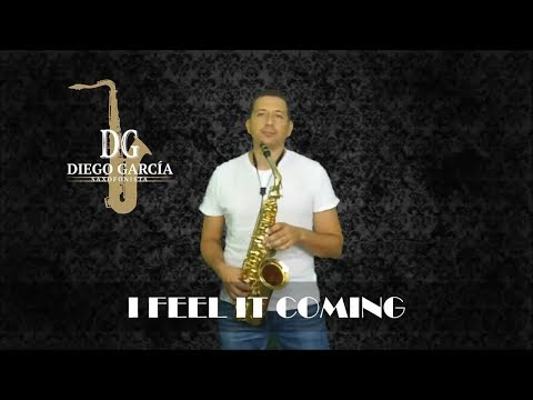 I FEEL IT COMING, Sax Cover By Diego García Saxofonista. The Weekend & Daft Punk