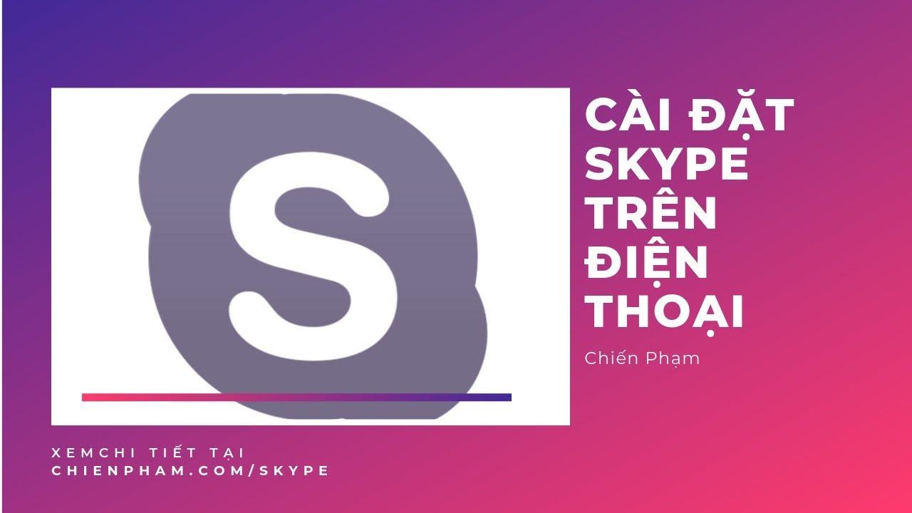 [Hướng dẫn] Tải & Cài đặt phần mềm Skype trên điện thoại | Chiến Phạm