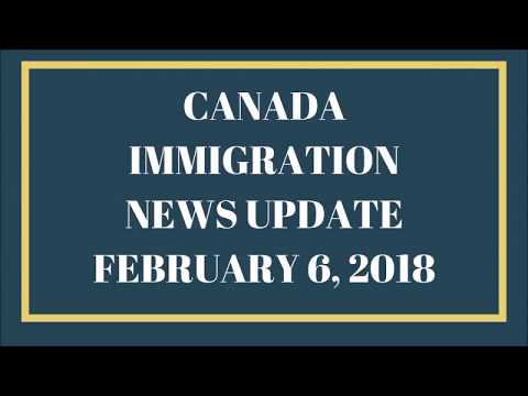 Canadian Immigration News Update: Feb 6, 2018
