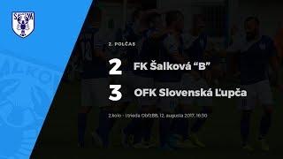 """2. polčas, FK Šalková """"B"""" - OFK Slovenská Ľupča, 12.8.2017 o 16:30"""