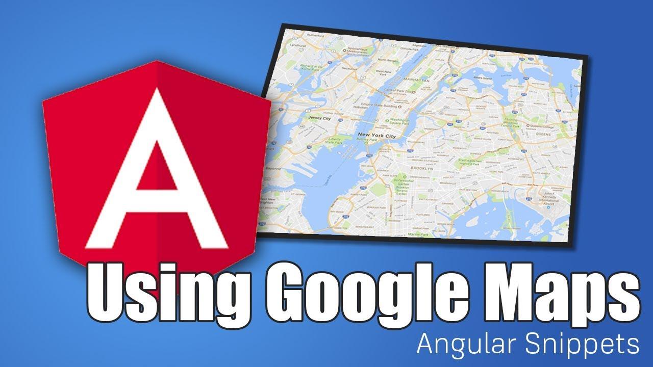 Google Maps & Angular | ANGULAR SNIPPETS