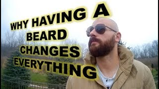 Why Having A Beard Changes Everything