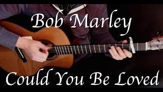 Bob Marley - Could You Be Loved - Fingerstyle Guitar