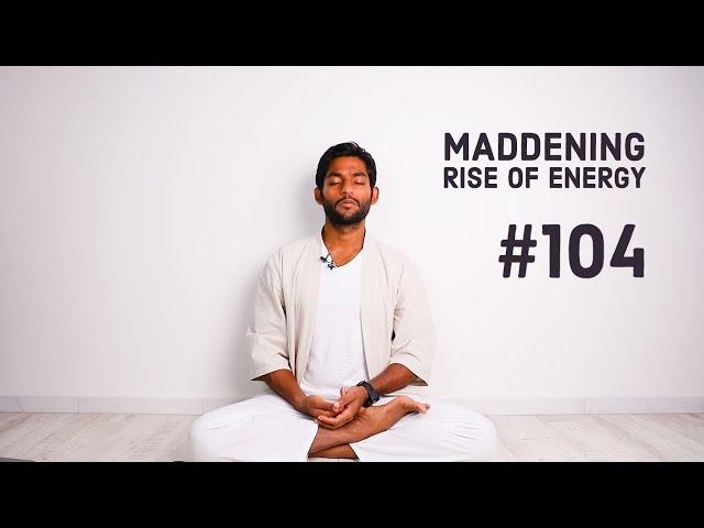 #104. Maddening rise of Energies | Vigyan Bhairav Tantra