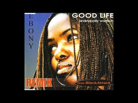 Ebony  Ft. Black Attack  – Good Life (Everybody Wants It) (Maxi Version) 2000