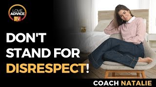 Respect In A Relationship | Don't Stand For Disrespect!
