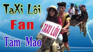 A Hy Dùng Taxi Lôi Chở FAN Đến Nhà Tam Mao Và Cái Kết Cười Đau Ruột...