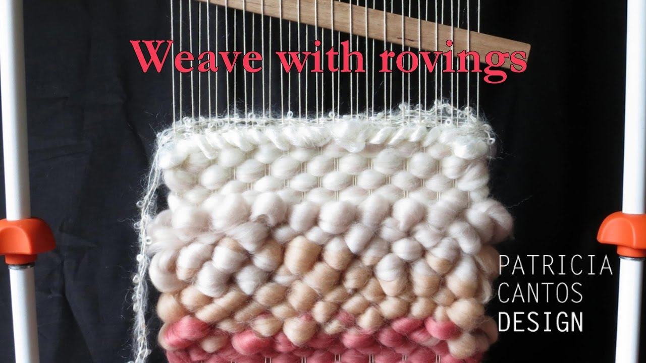 weaving with roving weaving lessons for beginners youtube