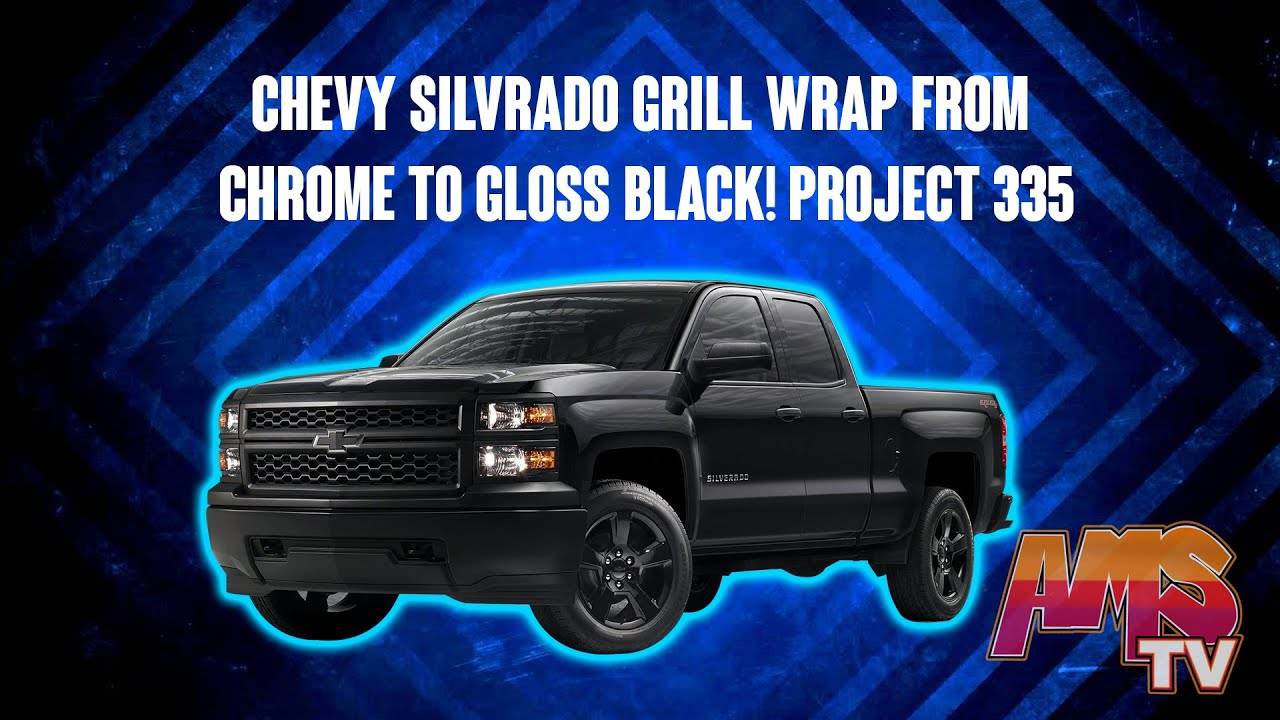 Chevy Silvrado Grill Wrap From Chrome To Gloss Black