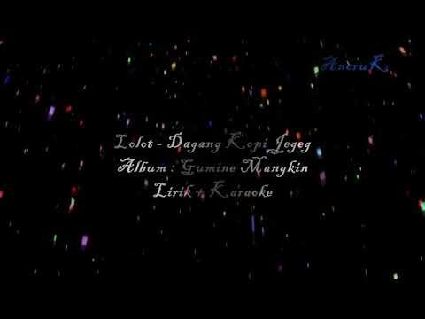 Lirik + Karaoke Lolot - Dagang Kopi Jegeg