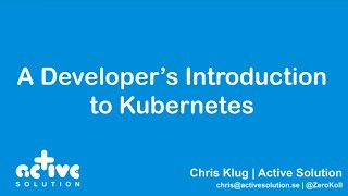 A Developer's Introduction to Kubernetes - Chris Klug
