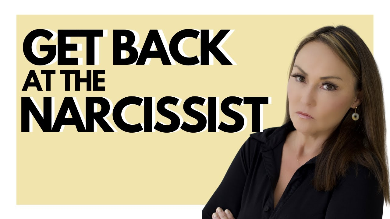 Get Back At The Narcissist (Take Back Your Power)