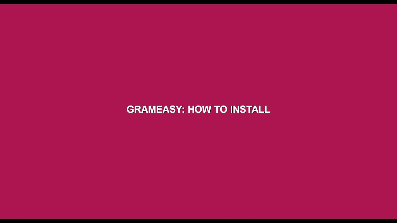 GramEasy:  How To Install