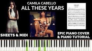 Camila Cabello - All These Years (Piano Cover & Tutorial) | SHEETS & MIDI