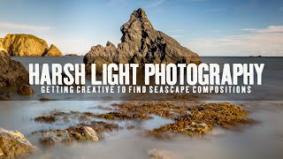 Harsh Light Photography | Getting creative to find seascape compositions | Outdoor Photography Vlog