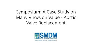 Symposium: A Case Study on Many Views on Value - Aortic Valve Replacement