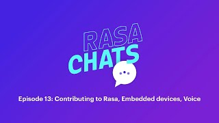 Rasa Chats: Contributing to Rasa, Embedded devices, Voice | Podcast