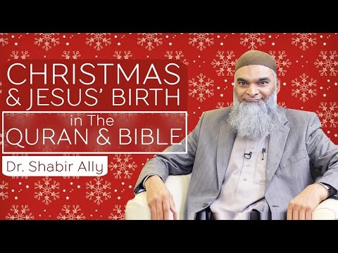 Christmas: Jesus' Birth in The Quran & The Bible | Dr. Shabir Ally