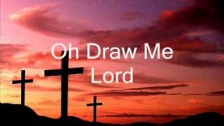 Oh Draw Me Lord