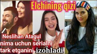 Elchning qizi seriali Neslihan Atagul serialdan ketgani sababni izohladi. Елчининг кизи