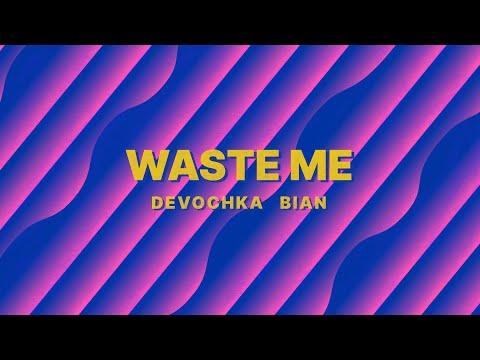Devochka, Bian - Waste Me