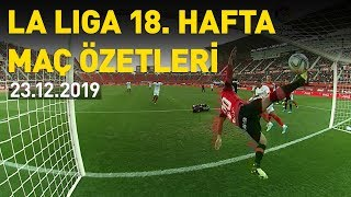 İspanya La Liga 18. hafta maç özetleri 23.12.2019