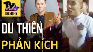 Ca sĩ Du Thiên 'ĐÁP TRẢ' sau clip bị đánh trong đêm diễn hội chợ