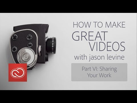 How to Make Great Videos (Part 6) - Sharing Your Work | Adobe Creative Cloud