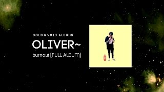 Oliver~ burnout [FULL ALBUM]