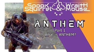 ANTHEM game reveal and review PART 1 of 3 with SpookSquirrel and WraithMouse