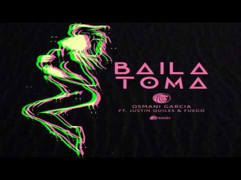 Baila Toma - Osmani Garcia ft Justin Quiles y Fuego
