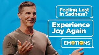 Feeling Lost in Sadness? Experience Joy Again - Emotions Part 4