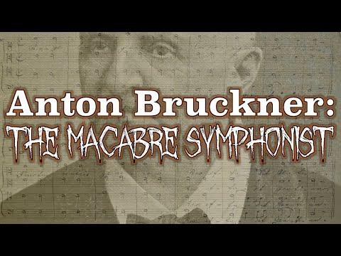Anton Bruckner: The Macabre Symphonist