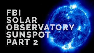FBI. Solar Observatory. Sunspot. Part 2