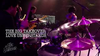 The Big Takeover - LOVE UNDERSTANDS - Live @ BSP Kingston