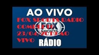 FOX SPORTS RADIO COMPLETO 19/05/2019 AO VIVO