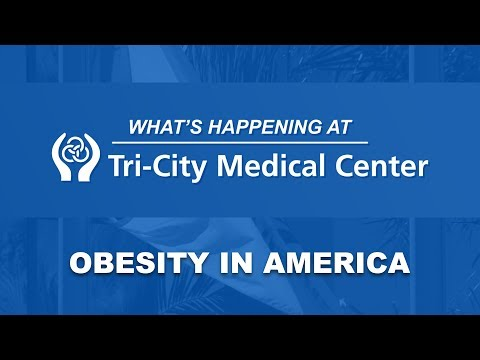 Obesity in America - Seg. 1 Obesity and Weight Loss - What's Happening at Tri-City Medical Center