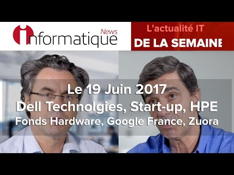 InfoNews Hebdo 19/06 : Dell Technolgies, Start-up, HPE Fonds Hardware, Google France, Zuora