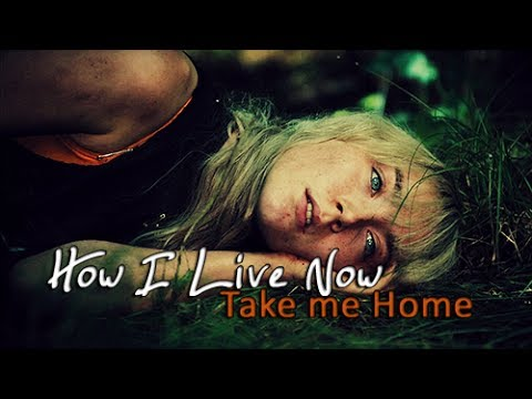 how i live now | take me home