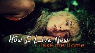 how i live now | take me home