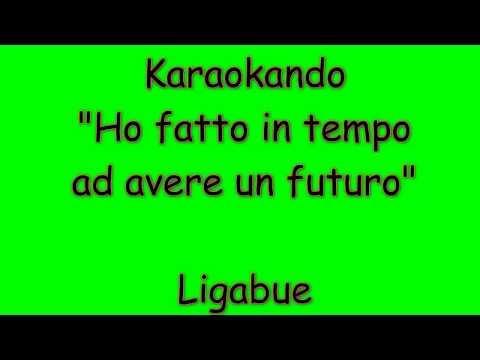 Karaoke Italiano - Ho Fatto In Tempo Ad Avere Un Futuro - Ligabue ( Testo )