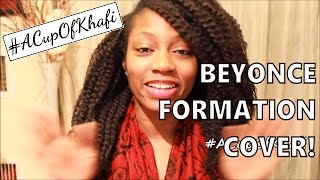 Beyonce - Formation (Reaction/ Cover) #ACupOfKhafi