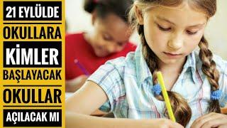 21 Eylülde Okullar Açılacak Mı? Hangi Sınıflar Gidicek? Yüz Yüze Eğitim Olucak Mı?