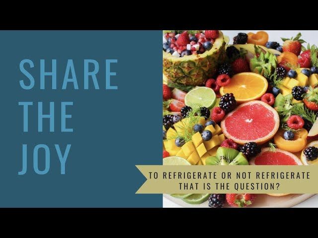 Share the Joy #135 What fruits and veggies should I refrigerate?