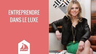 Entreprendre dans le luxe (Interview 14/52)