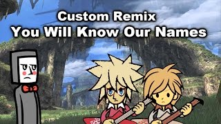 [Custom Remix] You Will Know Our Names (Xenoblade Chronicles)