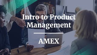 Intro to Product Management by fmr AMEX Sr. Product Manager