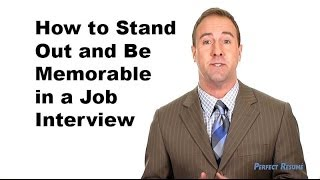 Job Interview Tips: How to Stand Out and Be Memorable
